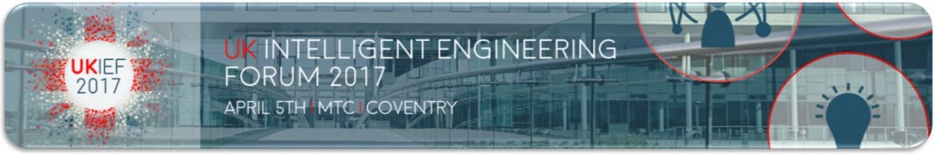 UK Intelligent Engineering Forum - 5th April 2017 - MTC, Coventry